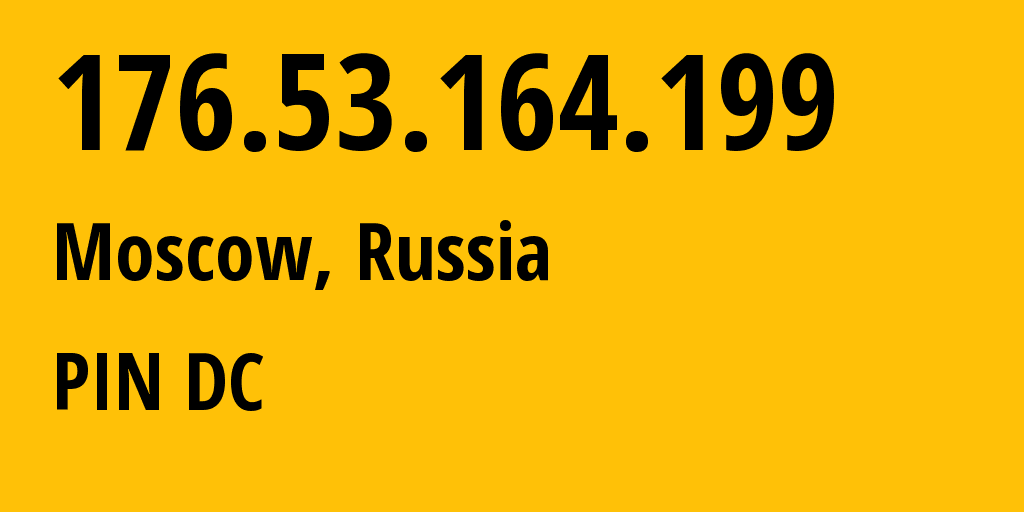 IP address 176.53.164.199 (Moscow, Moscow, Russia) get location, coordinates on map, ISP provider AS34665 PIN DC // who is provider of ip address 176.53.164.199, whose IP address