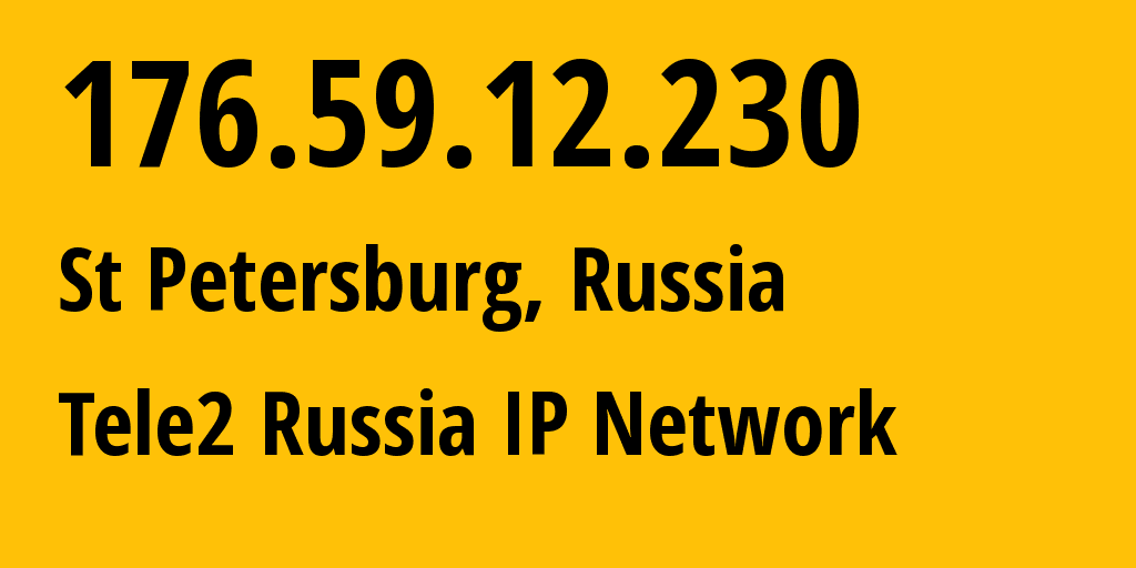 IP address 176.59.12.230 (St Petersburg, St.-Petersburg, Russia) get location, coordinates on map, ISP provider AS15378 Tele2 Russia IP Network // who is provider of ip address 176.59.12.230, whose IP address