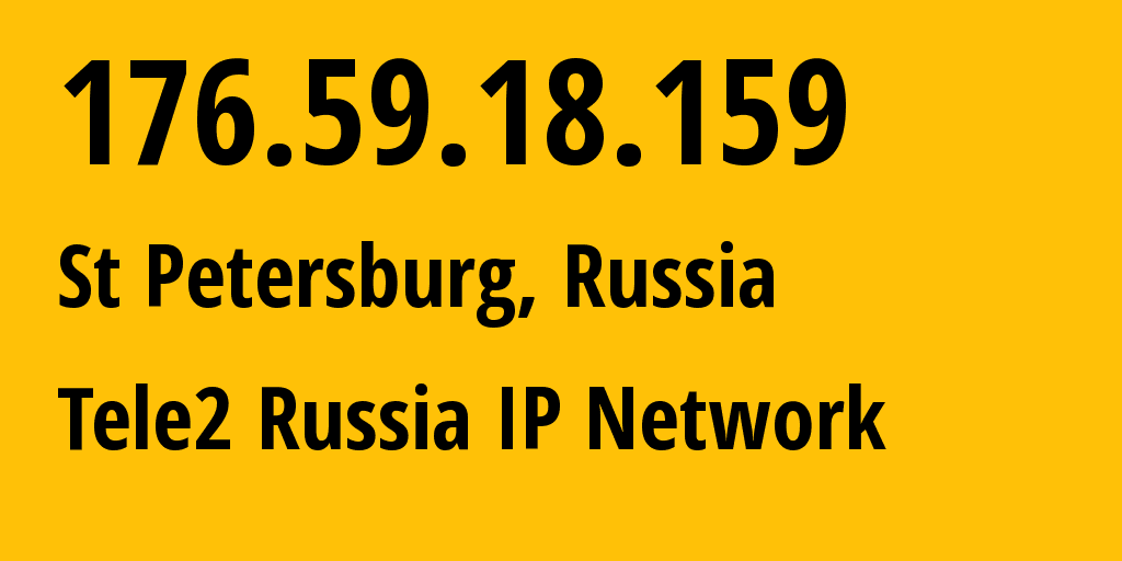 IP address 176.59.18.159 (St Petersburg, St.-Petersburg, Russia) get location, coordinates on map, ISP provider AS15378 Tele2 Russia IP Network // who is provider of ip address 176.59.18.159, whose IP address
