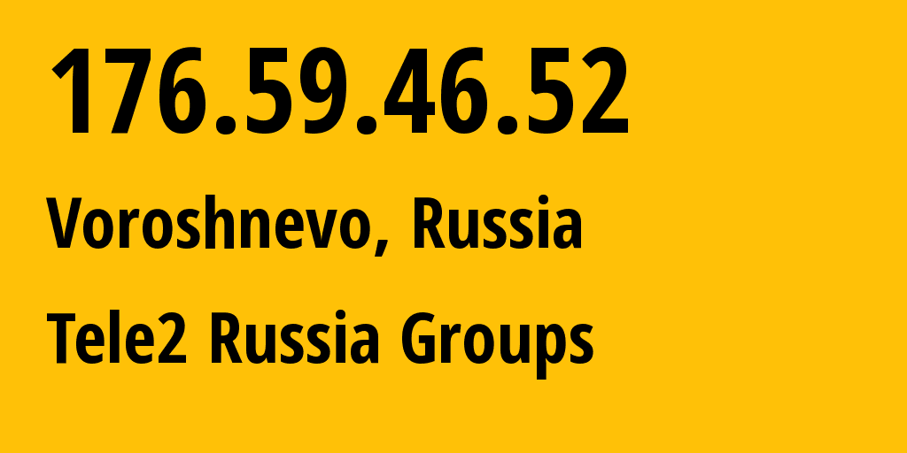 IP address 176.59.46.52 (Moscow, Moscow, Russia) get location, coordinates on map, ISP provider AS12958 Tele2 Russia Groups // who is provider of ip address 176.59.46.52, whose IP address