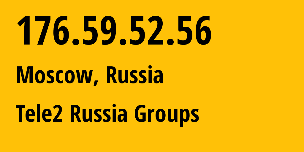 IP address 176.59.52.56 (Moscow, Moscow, Russia) get location, coordinates on map, ISP provider AS12958 Tele2 Russia Groups // who is provider of ip address 176.59.52.56, whose IP address