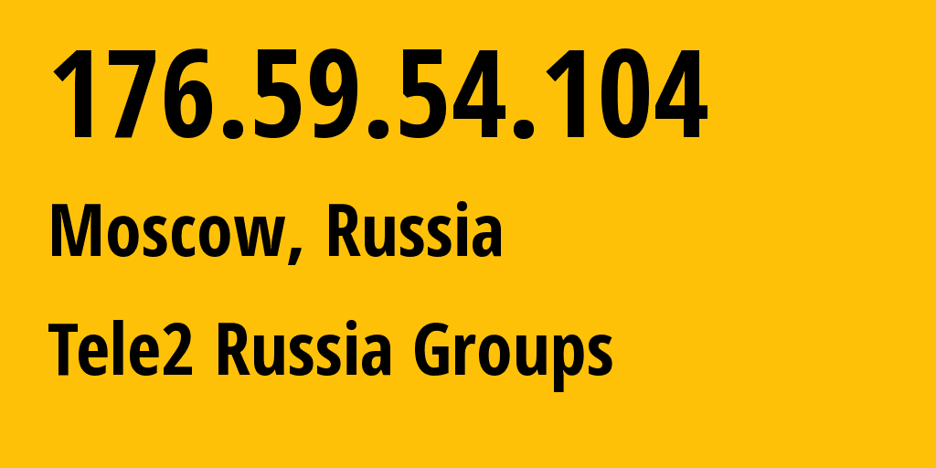 IP address 176.59.54.104 (Moscow, Moscow, Russia) get location, coordinates on map, ISP provider AS12958 Tele2 Russia Groups // who is provider of ip address 176.59.54.104, whose IP address