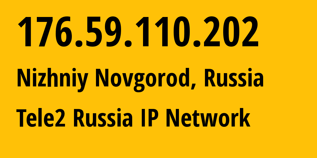 IP address 176.59.110.202 (Nizhniy Novgorod, Nizhny Novgorod Oblast, Russia) get location, coordinates on map, ISP provider AS48092 Tele2 Russia IP Network // who is provider of ip address 176.59.110.202, whose IP address