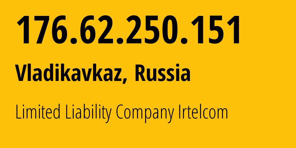 IP address 176.62.250.151 (Vladikavkaz, North Ossetia, Russia) get location, coordinates on map, ISP provider AS43530 Limited Liability Company Irtelcom // who is provider of ip address 176.62.250.151, whose IP address