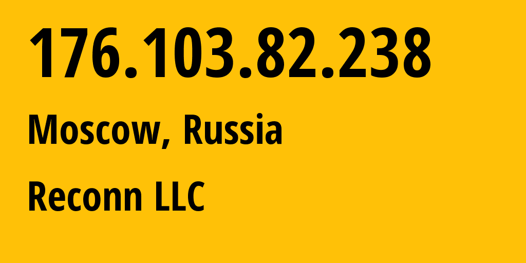 IP address 176.103.82.238 (Moscow, Moscow, Russia) get location, coordinates on map, ISP provider AS12722 Reconn LLC // who is provider of ip address 176.103.82.238, whose IP address