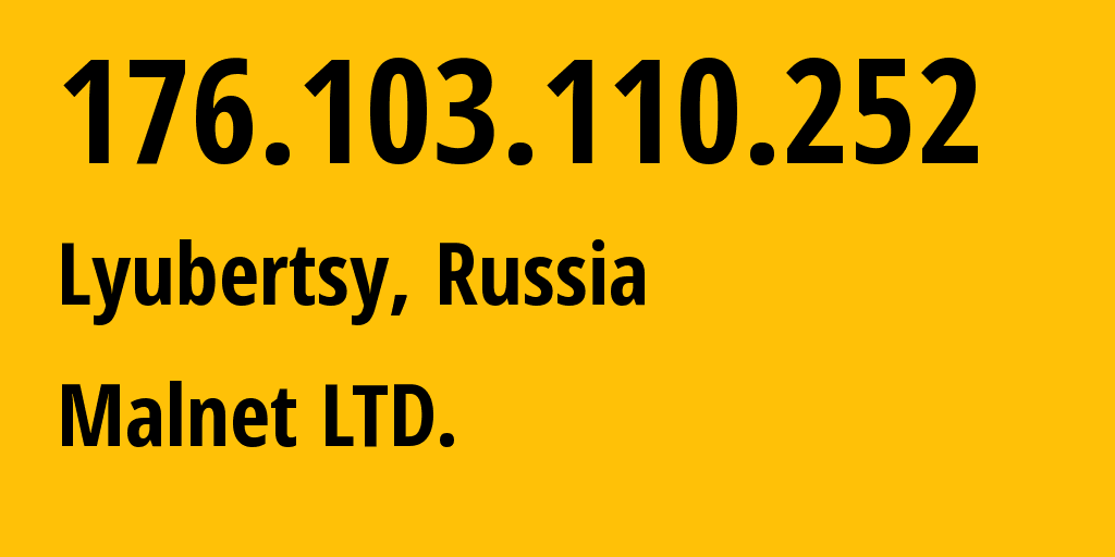 IP address 176.103.110.252 (Moscow, Moscow, Russia) get location, coordinates on map, ISP provider AS47156 Malnet LTD. // who is provider of ip address 176.103.110.252, whose IP address