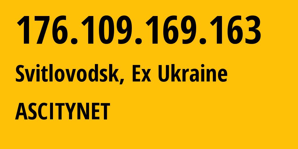IP address 176.109.169.163 (Svitlovodsk, Kirovohrad Oblast, Ukraine) get location, coordinates on map, ISP provider AS56823 FOP Mulyavka Vyacheslav Aleksandrovich // who is provider of ip address 176.109.169.163, whose IP address