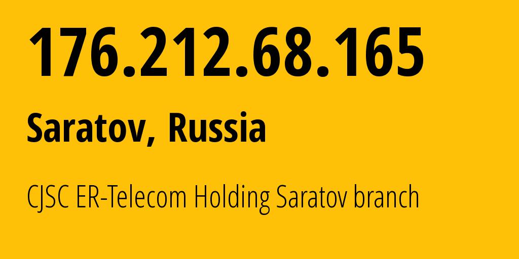 IP address 176.212.68.165 (Saratov, Saratovskaya Oblast, Russia) get location, coordinates on map, ISP provider AS50543 CJSC ER-Telecom Holding Saratov branch // who is provider of ip address 176.212.68.165, whose IP address