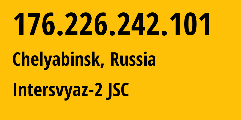 IP address 176.226.242.101 (Chelyabinsk, Chelyabinsk, Russia) get location, coordinates on map, ISP provider AS8369 Intersvyaz-2 JSC // who is provider of ip address 176.226.242.101, whose IP address