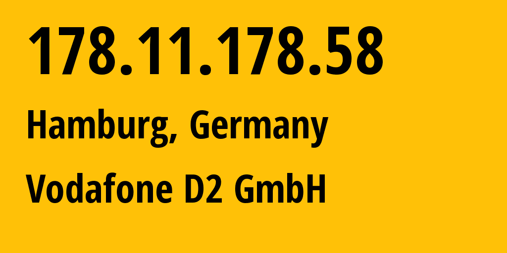 IP address 178.11.178.58 (Hamburg, Hamburg, Germany) get location, coordinates on map, ISP provider AS3209 Vodafone D2 GmbH // who is provider of ip address 178.11.178.58, whose IP address