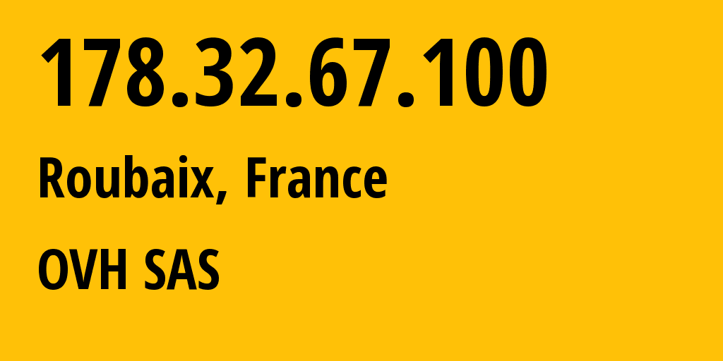 IP address 178.32.67.100 (Roubaix, Hauts-de-France, France) get location, coordinates on map, ISP provider AS16276 OVH SAS // who is provider of ip address 178.32.67.100, whose IP address