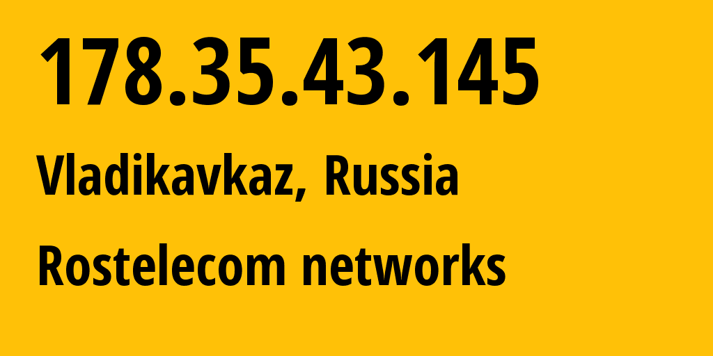 IP address 178.35.43.145 (Vladikavkaz, North Ossetia, Russia) get location, coordinates on map, ISP provider AS12389 Rostelecom networks // who is provider of ip address 178.35.43.145, whose IP address