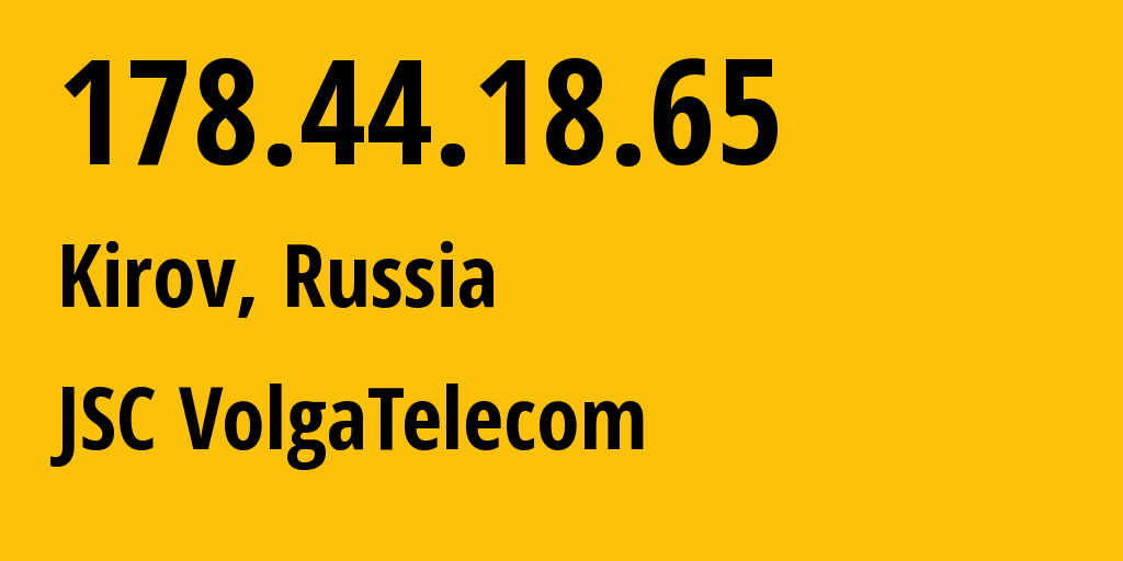 IP address 178.44.18.65 (Logichi, Kirovskaya Oblast, Russia) get location, coordinates on map, ISP provider AS12389 JSC VolgaTelecom // who is provider of ip address 178.44.18.65, whose IP address