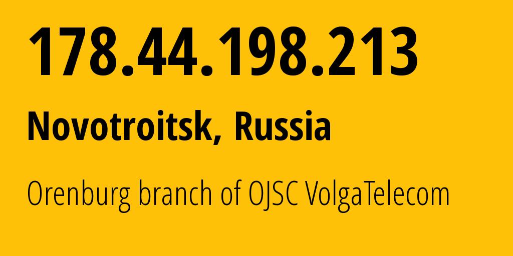 IP address 178.44.198.213 (Orenburg, Orenburg Oblast, Russia) get location, coordinates on map, ISP provider AS12389 Orenburg branch of OJSC VolgaTelecom // who is provider of ip address 178.44.198.213, whose IP address