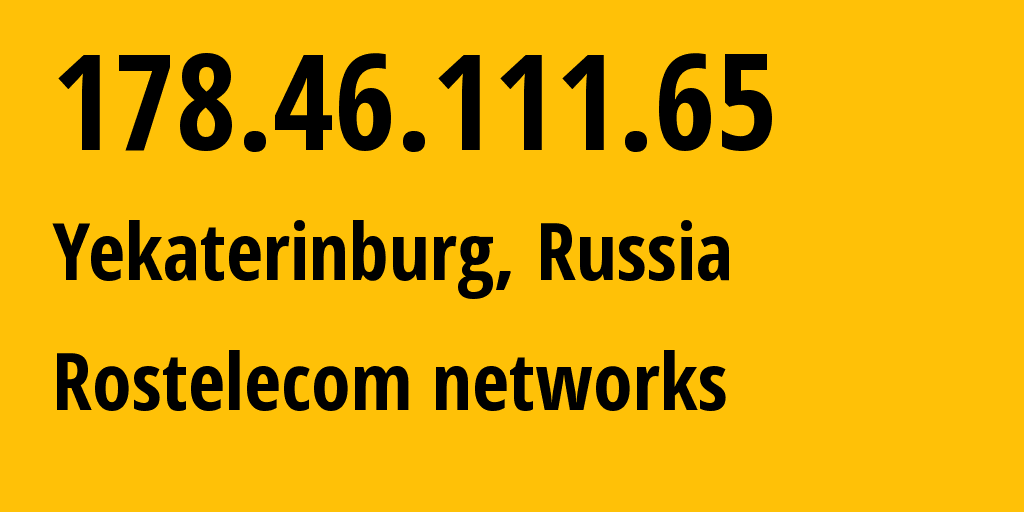 IP address 178.46.111.65 (Yekaterinburg, Sverdlovsk Oblast, Russia) get location, coordinates on map, ISP provider AS12389 Rostelecom networks // who is provider of ip address 178.46.111.65, whose IP address