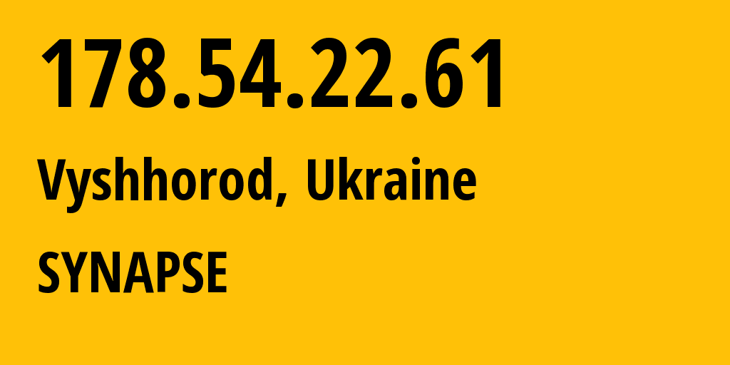 IP address 178.54.22.61 (Vyshhorod, Kyiv, Ukraine) get location, coordinates on map, ISP provider AS29107 SYNAPSE // who is provider of ip address 178.54.22.61, whose IP address