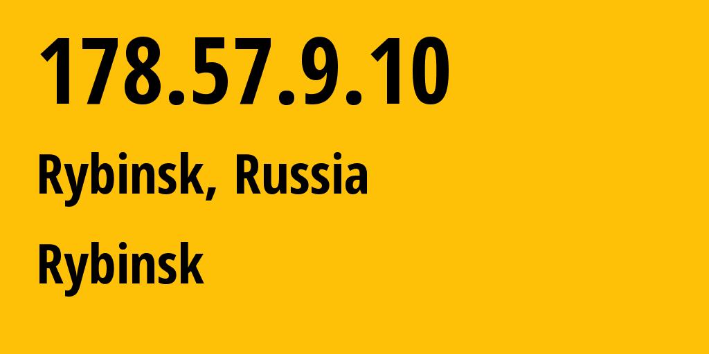 IP address 178.57.9.10 (Yaroslavl, Yaroslavskaya Oblast, Russia) get location, coordinates on map, ISP provider AS201952 Rybinsk // who is provider of ip address 178.57.9.10, whose IP address