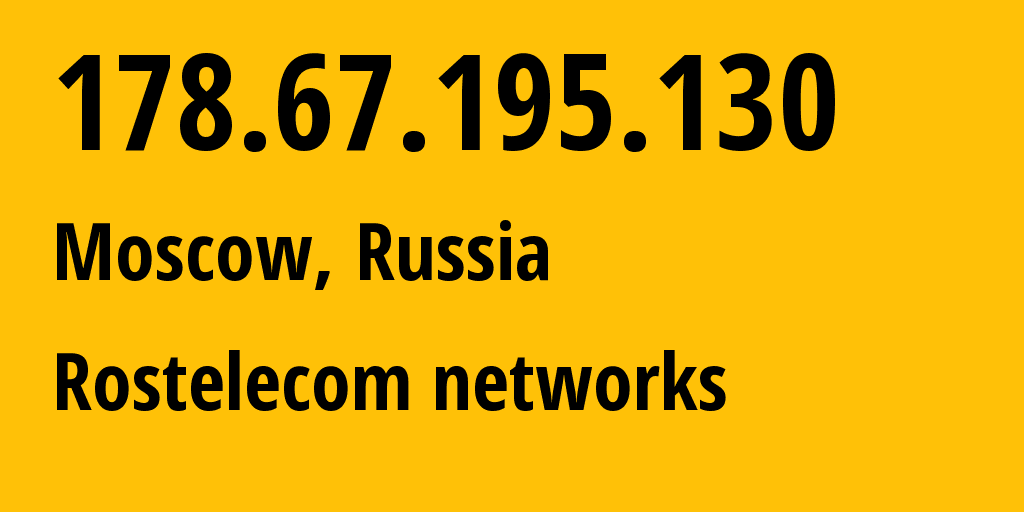 IP address 178.67.195.130 (Moscow, Moscow, Russia) get location, coordinates on map, ISP provider AS12389 Rostelecom networks // who is provider of ip address 178.67.195.130, whose IP address