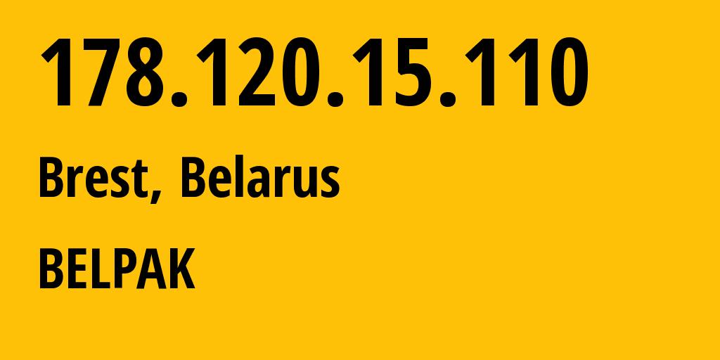 IP address 178.120.15.110 (Lida, Grodnenskaya, Belarus) get location, coordinates on map, ISP provider AS6697 BELPAK // who is provider of ip address 178.120.15.110, whose IP address