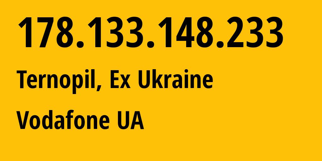 IP address 178.133.148.233 (Ternopil, Ternopil Oblast, Ukraine) get location, coordinates on map, ISP provider AS21497 Vodafone UA // who is provider of ip address 178.133.148.233, whose IP address