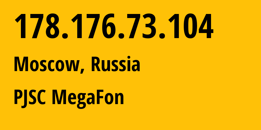 IP address 178.176.73.104 (Moscow, Moscow, Russia) get location, coordinates on map, ISP provider AS25159 PJSC MegaFon // who is provider of ip address 178.176.73.104, whose IP address