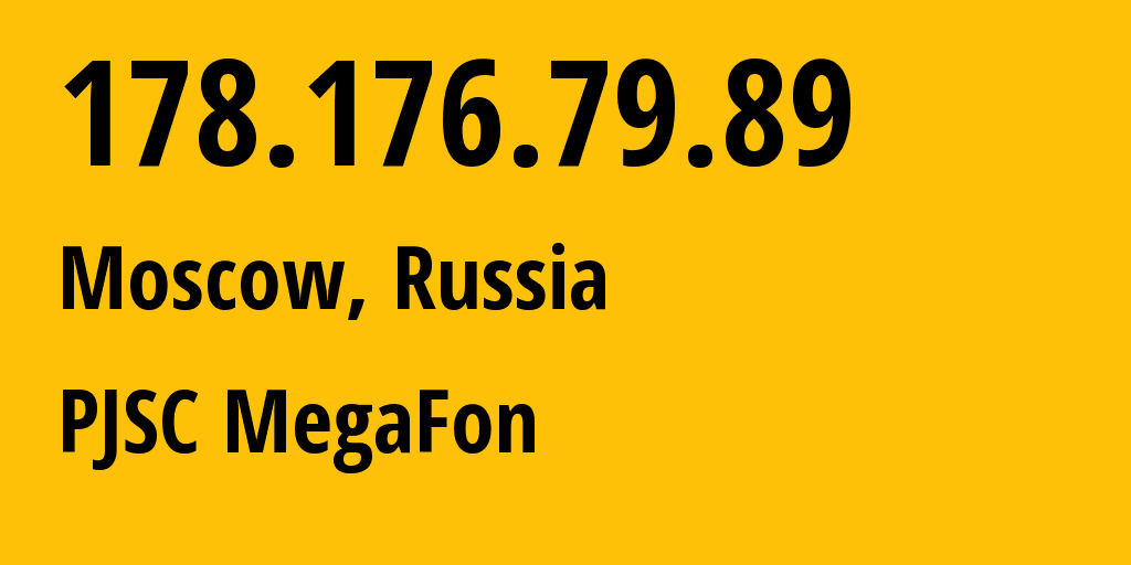 IP address 178.176.79.89 (Moscow, Moscow, Russia) get location, coordinates on map, ISP provider AS25159 PJSC MegaFon // who is provider of ip address 178.176.79.89, whose IP address