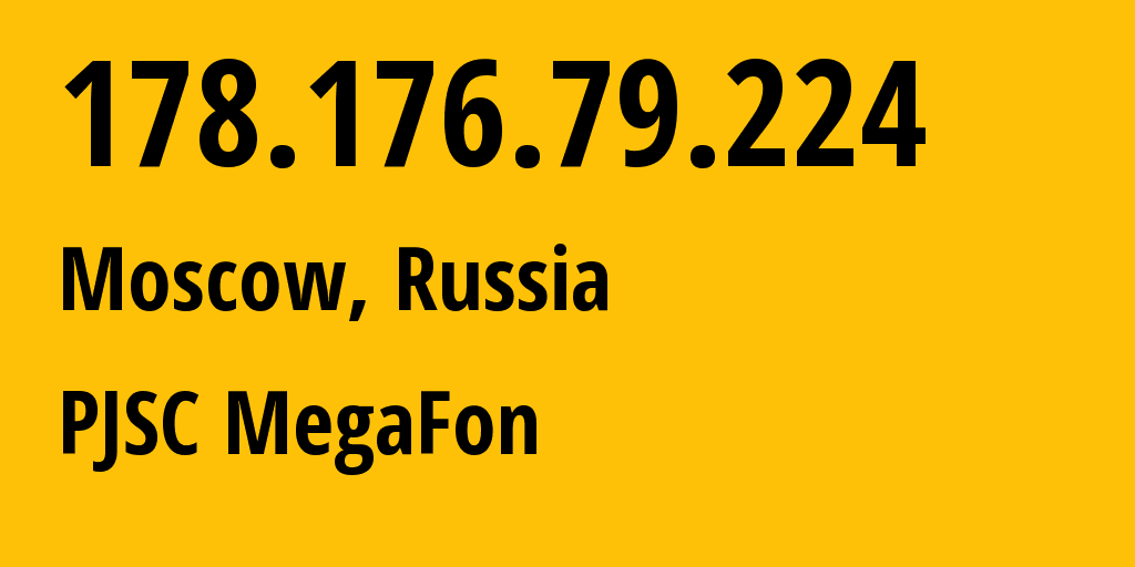 IP address 178.176.79.224 (Moscow, Moscow, Russia) get location, coordinates on map, ISP provider AS25159 PJSC MegaFon // who is provider of ip address 178.176.79.224, whose IP address