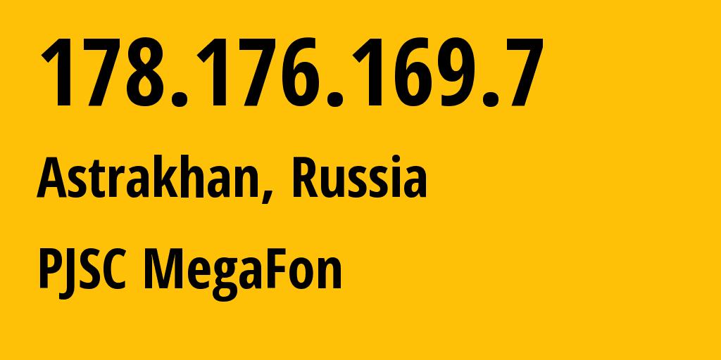 IP address 178.176.169.7 (Astrakhan, Astrakhanskaya Oblast, Russia) get location, coordinates on map, ISP provider AS31133 MegaFon // who is provider of ip address 178.176.169.7, whose IP address