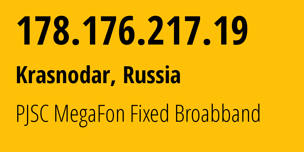 IP address 178.176.217.19 (Krasnodar, Krasnodarskiy Kray, Russia) get location, coordinates on map, ISP provider AS31163 PJSC MegaFon Fixed Broabband // who is provider of ip address 178.176.217.19, whose IP address