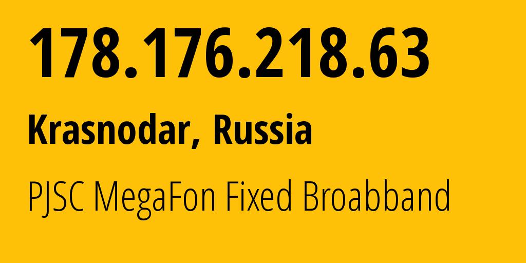 IP address 178.176.218.63 (Rogovatoye, Belgorod Oblast, Russia) get location, coordinates on map, ISP provider AS31163 PJSC MegaFon Fixed Broabband // who is provider of ip address 178.176.218.63, whose IP address