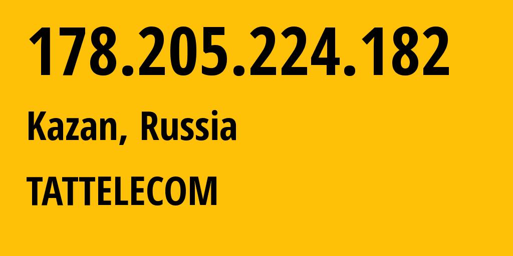 IP address 178.205.224.182 (Kazan, Tatarstan Republic, Russia) get location, coordinates on map, ISP provider AS28840 Tattelecom // who is provider of ip address 178.205.224.182, whose IP address