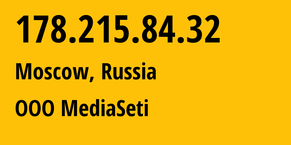 IP address 178.215.84.32 (Moscow, Moscow, Russia) get location, coordinates on map, ISP provider AS49342 OOO MediaSeti // who is provider of ip address 178.215.84.32, whose IP address