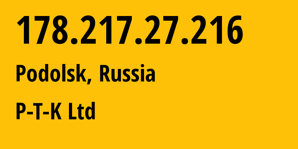 IP address 178.217.27.216 (Moscow, Moscow, Russia) get location, coordinates on map, ISP provider AS51011 P-T-K Ltd // who is provider of ip address 178.217.27.216, whose IP address