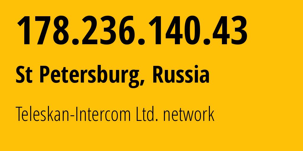 IP address 178.236.140.43 (Tsarskoye Selo, St.-Petersburg, Russia) get location, coordinates on map, ISP provider AS56724 Teleskan-Intercom Ltd. network // who is provider of ip address 178.236.140.43, whose IP address