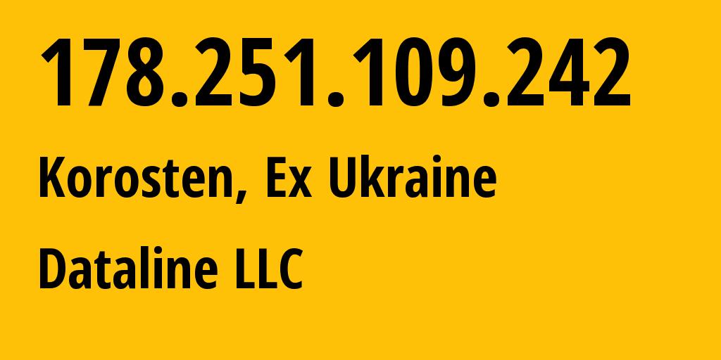 IP address 178.251.109.242 (Korosten, Zhytomyrska Oblast, Ukraine) get location, coordinates on map, ISP provider AS35297 Dataline LLC // who is provider of ip address 178.251.109.242, whose IP address