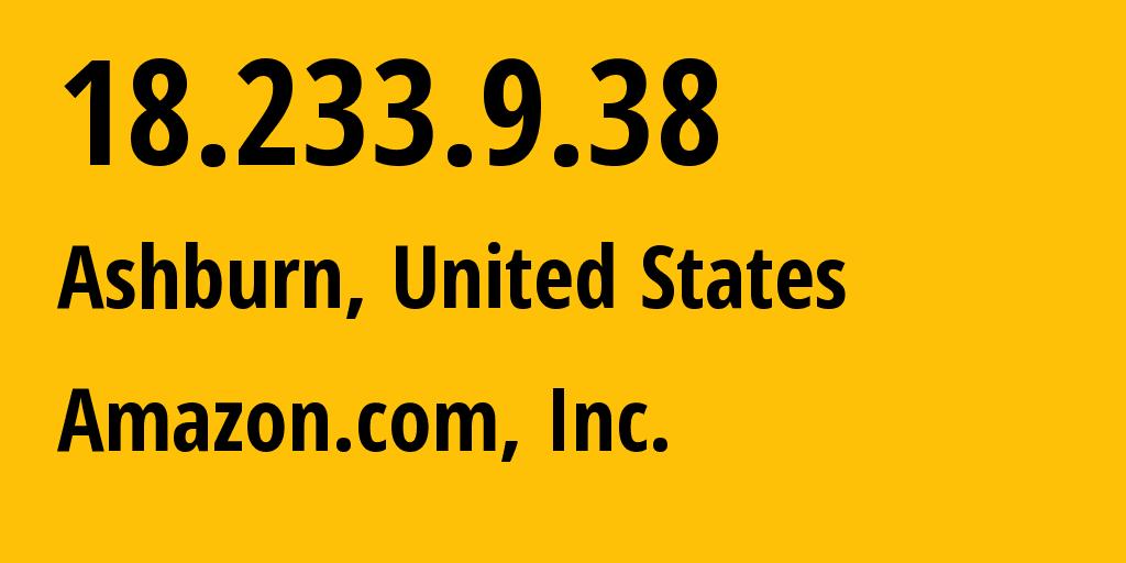 IP address 18.233.9.38 (Ashburn, Virginia, United States) get location, coordinates on map, ISP provider AS14618 Amazon.com, Inc. // who is provider of ip address 18.233.9.38, whose IP address