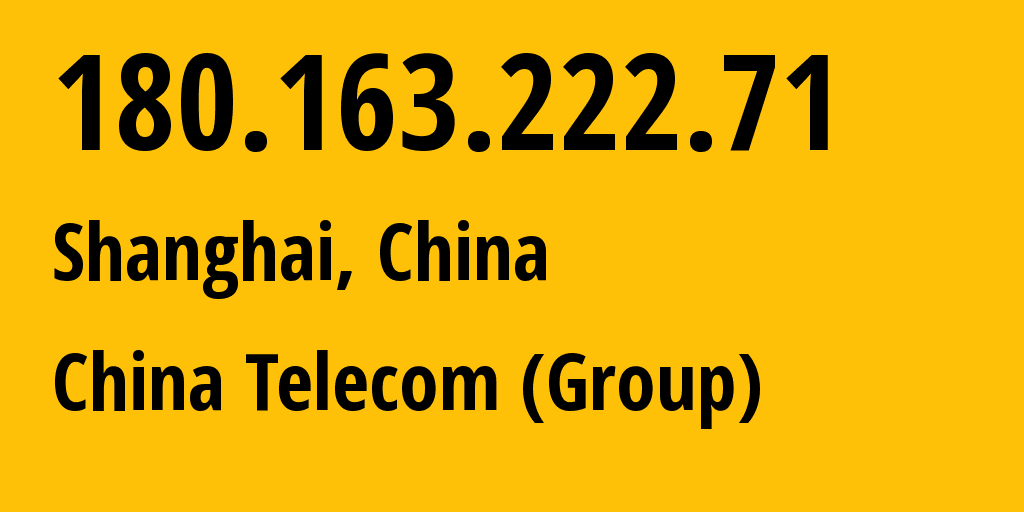IP address 180.163.222.71 (Shanghai, Shanghai, China) get location, coordinates on map, ISP provider AS4812 China Telecom (Group) // who is provider of ip address 180.163.222.71, whose IP address
