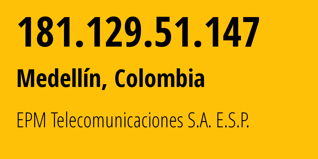 IP address 181.129.51.147 (Apartado, Antioquia, Colombia) get location, coordinates on map, ISP provider AS13489 EPM Telecomunicaciones S.A. E.S.P. // who is provider of ip address 181.129.51.147, whose IP address