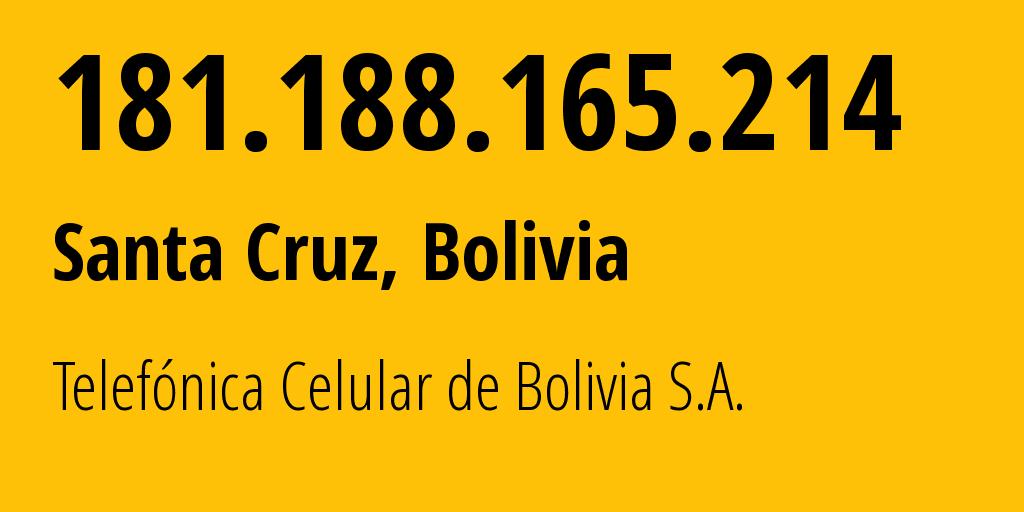 IP address 181.188.165.214 (Santa Cruz, Departamento de Santa Cruz, Bolivia) get location, coordinates on map, ISP provider AS27882 Telefónica Celular de Bolivia S.A. // who is provider of ip address 181.188.165.214, whose IP address