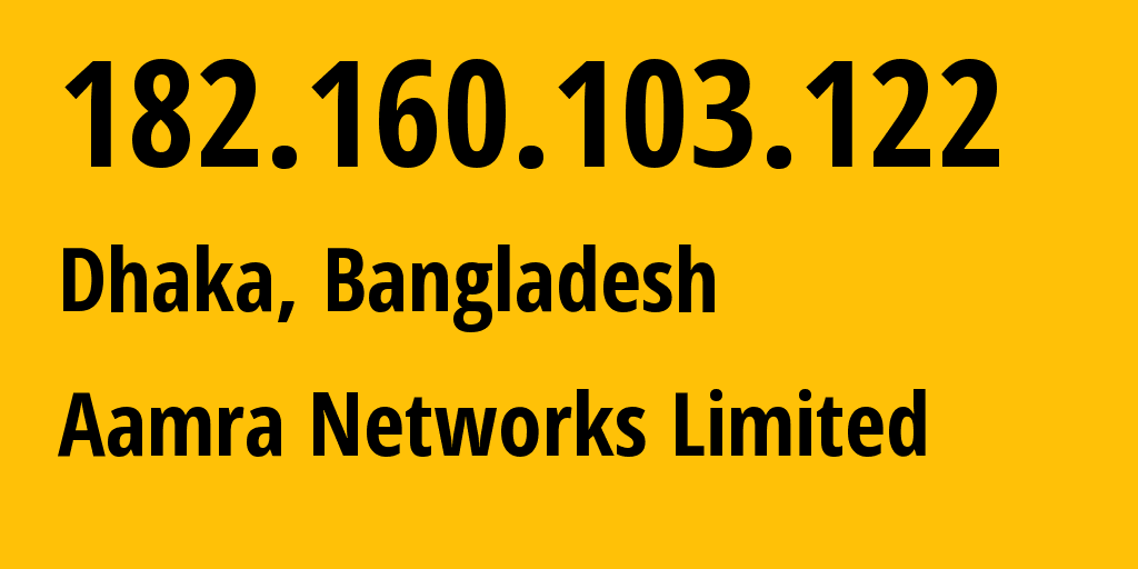 IP address 182.160.103.122 (Dhaka, Dhaka Division, Bangladesh) get location, coordinates on map, ISP provider AS24323 Aamra Networks Limited // who is provider of ip address 182.160.103.122, whose IP address