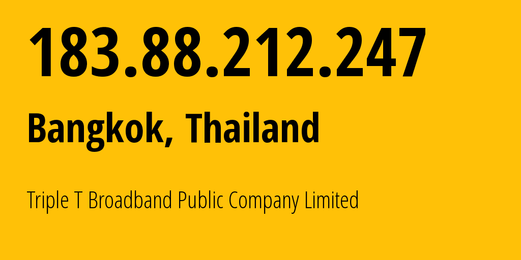 IP address 183.88.212.247 (Rayong, Rayong, Thailand) get location, coordinates on map, ISP provider AS45758 Triple T Internet Company Limited // who is provider of ip address 183.88.212.247, whose IP address