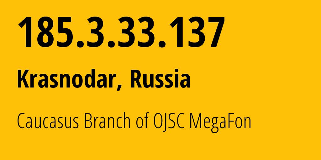 IP address 185.3.33.137 (Agoy, Krasnodarskiy Kray, Russia) get location, coordinates on map, ISP provider AS31163 Caucasus Branch of OJSC MegaFon // who is provider of ip address 185.3.33.137, whose IP address