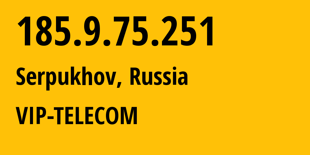 IP address 185.9.75.251 (Serpukhov, Moscow Oblast, Russia) get location, coordinates on map, ISP provider AS47321 VIP-TELECOM // who is provider of ip address 185.9.75.251, whose IP address