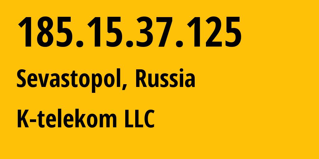 IP address 185.15.37.125 (Sevastopol, Sebastopol City, Russia) get location, coordinates on map, ISP provider AS203451 K-telekom LLC // who is provider of ip address 185.15.37.125, whose IP address