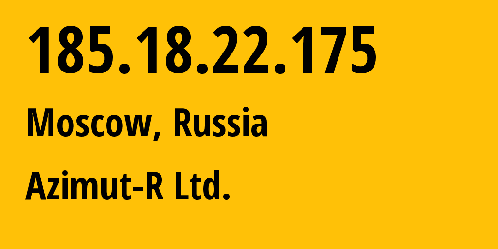 IP address 185.18.22.175 (Moscow, Moscow, Russia) get location, coordinates on map, ISP provider AS34975 AZIMUTR // who is provider of ip address 185.18.22.175, whose IP address