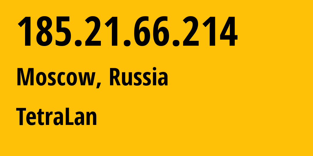 IP address 185.21.66.214 (Moscow, Moscow, Russia) get location, coordinates on map, ISP provider AS61016 TetraLan // who is provider of ip address 185.21.66.214, whose IP address