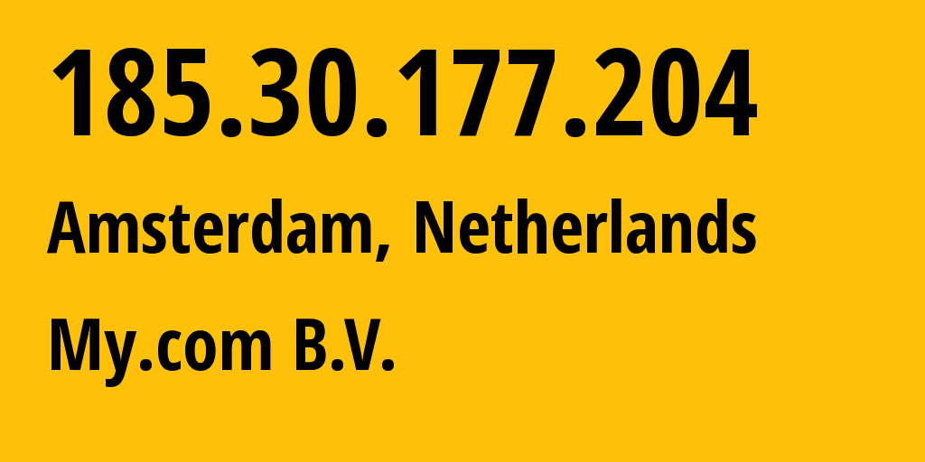IP address 185.30.177.204 (Amsterdam, North Holland, Netherlands) get location, coordinates on map, ISP provider AS60476 My.com B.V. // who is provider of ip address 185.30.177.204, whose IP address