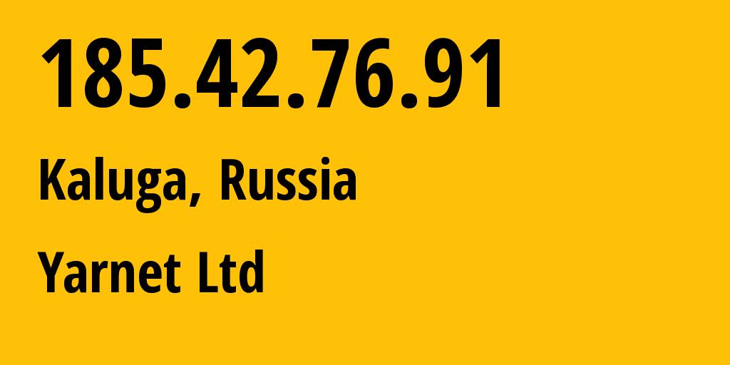 IP address 185.42.76.91 (Kaluga, Kaluga Oblast, Russia) get location, coordinates on map, ISP provider AS60172 Yarnet Ltd // who is provider of ip address 185.42.76.91, whose IP address