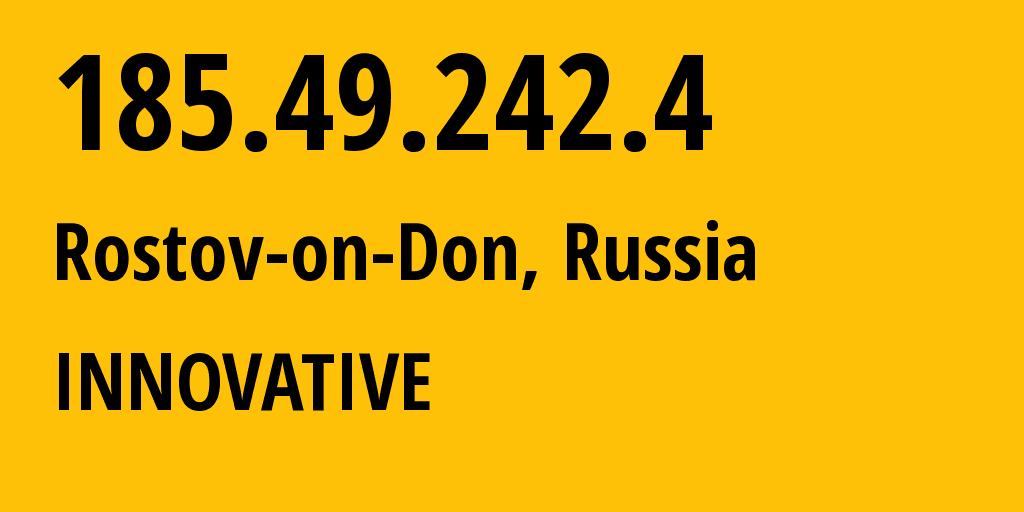 IP address 185.49.242.4 (Rostov-on-Don, Rostov Oblast, Russia) get location, coordinates on map, ISP provider AS62040 INNOVATIVE // who is provider of ip address 185.49.242.4, whose IP address