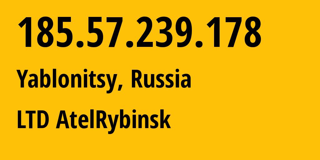 IP address 185.57.239.178 (Yaroslavl, Yaroslavskaya Oblast, Russia) get location, coordinates on map, ISP provider AS201952 LTD AtelRybinsk // who is provider of ip address 185.57.239.178, whose IP address